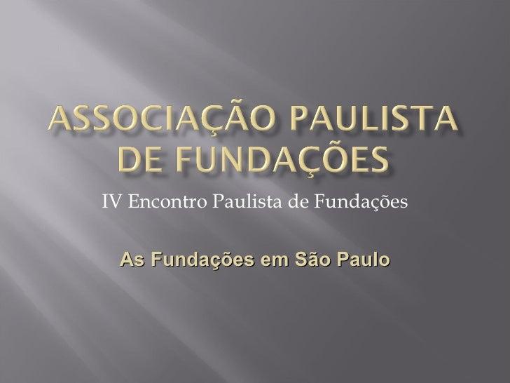 IV Encontro Paulista de Fundações As Fundações em São Paulo