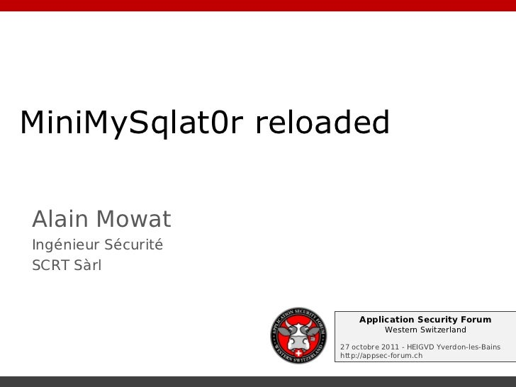 MiniMySqlat0r reloadedAlain MowatIngénieur SécuritéSCRT Sàrl                          Application Security Forum          ...