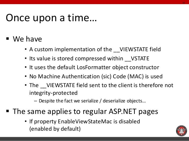 Once upon a time…  We have  •A custom implementation of the __VIEWSTATE field  •Its value is stored compressed within __V...