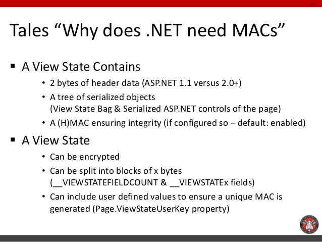 """Tales """"Why does .NET need MACs""""  A View State Contains  •2 bytes of header data (ASP.NET 1.1 versus 2.0+)  •A tree of ser..."""