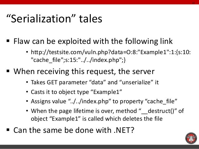 """""""Serialization"""" tales  Flaw can be exploited with the following link  •http://testsite.com/vuln.php?data=O:8:""""Example1"""":1..."""