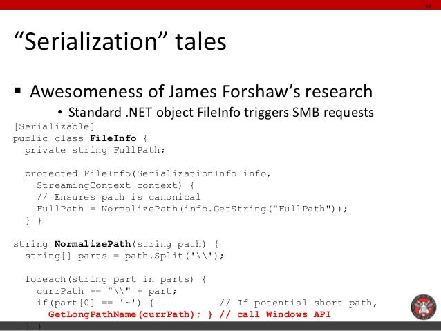 """""""Serialization"""" tales  Awesomeness of James Forshaw's research  •Standard .NET object FileInfo triggers SMB requests  [Se..."""