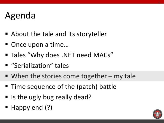 """Agenda  About the tale and its storyteller  Once upon a time…  Tales """"Why does .NET need MACs""""  """"Serialization"""" tales ..."""