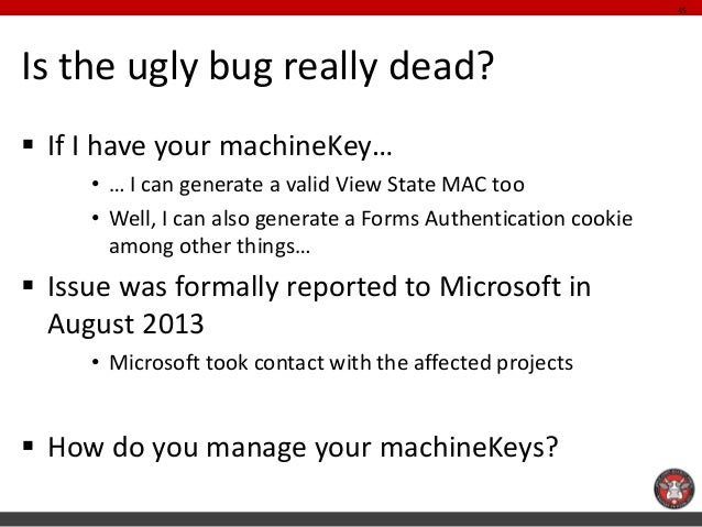 Is the ugly bug really dead?  If I have your machineKey…  •… I can generate a valid View State MAC too  •Well, I can also...