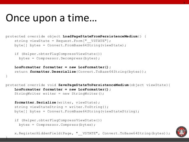 """Once upon a time…  protected override object LoadPageStateFromPersistenceMedium() {  string viewState = Request.Form[""""__VS..."""