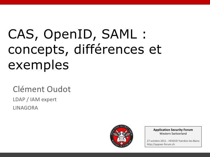 CAS, OpenID, SAML : concepts, différences et exemples <ul>Clément Oudot LDAP / IAM expert LINAGORA </ul>