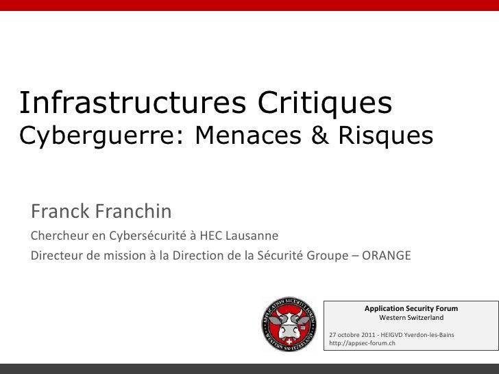 Infrastructures CritiquesCyberguerre: Menaces & RisquesFranck FranchinChercheur en Cybersécurité à HEC LausanneDirecteur d...