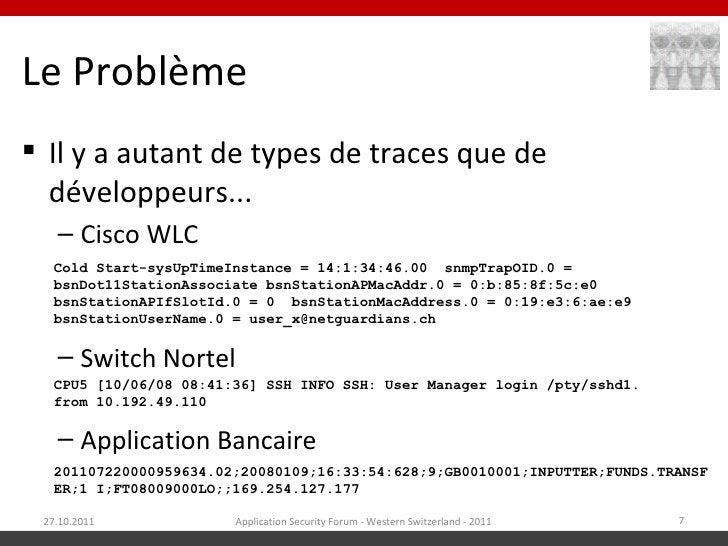 Le Problème Il y a autant de types de traces que de  développeurs...   – Cisco WLC   Cold Start-sysUpTimeInstance = 14:1:...
