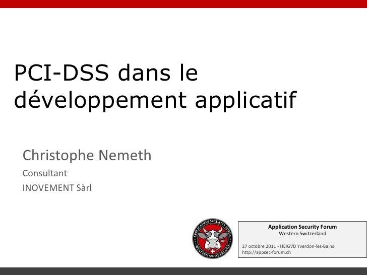 PCI-DSS dans ledéveloppement applicatifChristophe NemethConsultantINOVEMENT Sàrl                               Application...