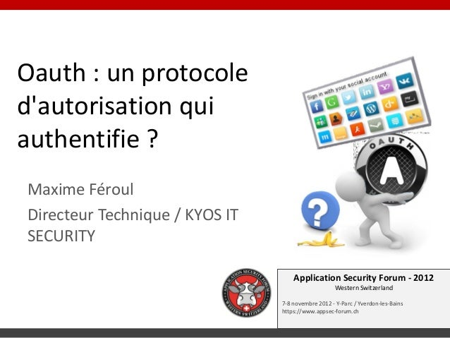 Oauth : un protocoledautorisation quiauthentifie ?Maxime FéroulDirecteur Technique / KYOS ITSECURITY                      ...