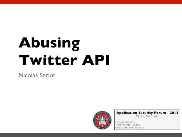 AbusingTwitter APINicolas Seriot                 Application Security Forum - 2012                                    West...