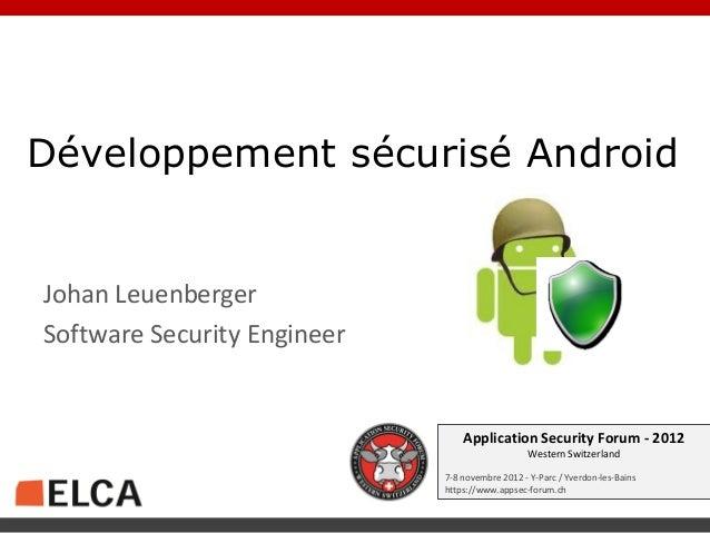Développement sécurisé AndroidJohan LeuenbergerSoftware Security Engineer                                 Application Secu...