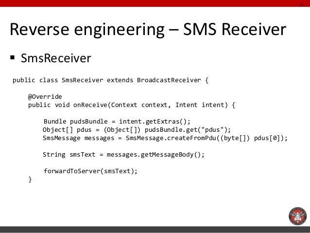 16Reverse engineering – SMS Receiver SmsReceiverpublic class SmsReceiver extends BroadcastReceiver {    @Override    publ...