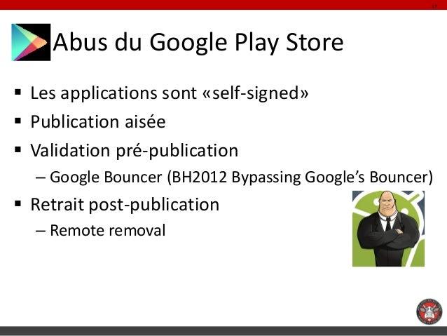 17    Abus du Google Play Store Les applications sont «self-signed» Publication aisée Validation pré-publication  – Goo...