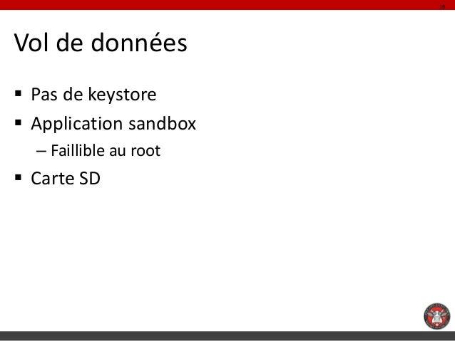 18Vol de données Pas de keystore Application sandbox  – Faillible au root Carte SD