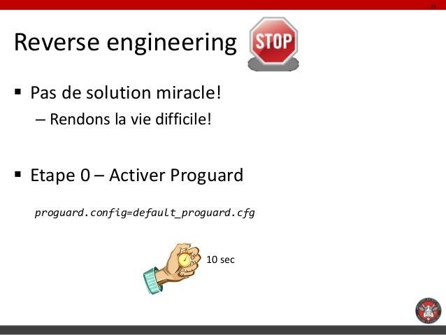 21Reverse engineering Pas de solution miracle!  – Rendons la vie difficile! Etape 0 – Activer Proguard  proguard.config=...