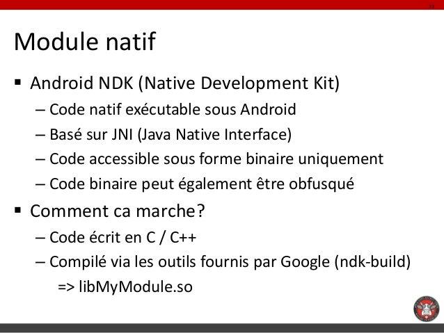 23Module natif Android NDK (Native Development Kit)  – Code natif exécutable sous Android  – Basé sur JNI (Java Native In...