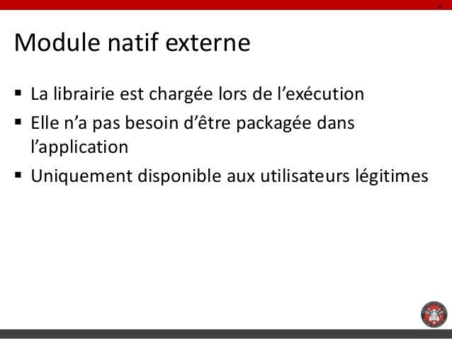 26Module natif externe La librairie est chargée lors de l'exécution Elle n'a pas besoin d'être packagée dans  l'applicat...