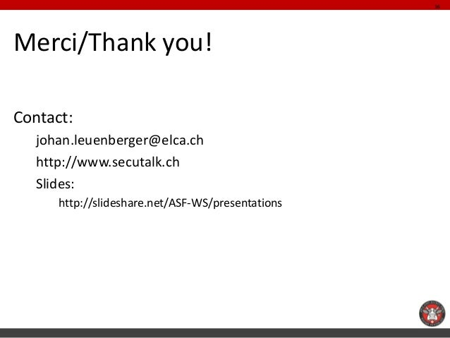 36Merci/Thank you!Contact:   johan.leuenberger@elca.ch   http://www.secutalk.ch   Slides:      http://slideshare.net/ASF-W...