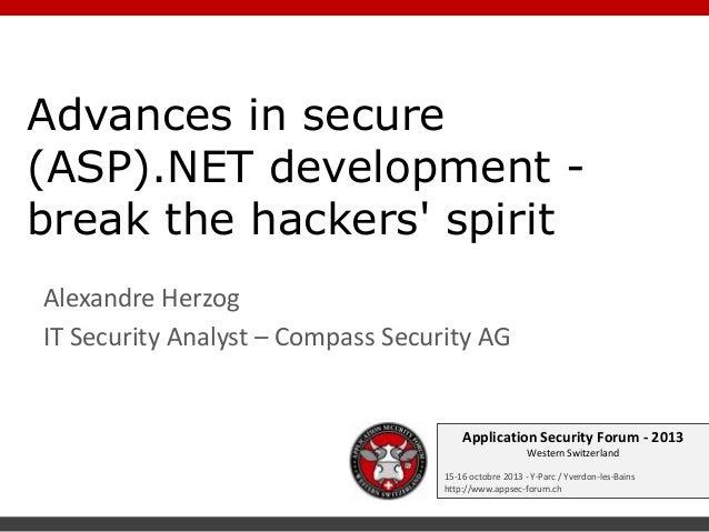 Advances in secure (ASP).NET development break the hackers' spirit Alexandre Herzog IT Security Analyst – Compass Security...