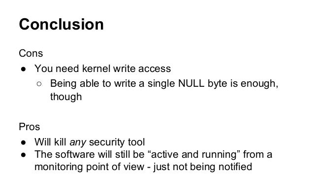 Conclusion  Cons  ● You need kernel write access  ○ Being able to write a single NULL byte is enough,  though  Pros  ● Wil...