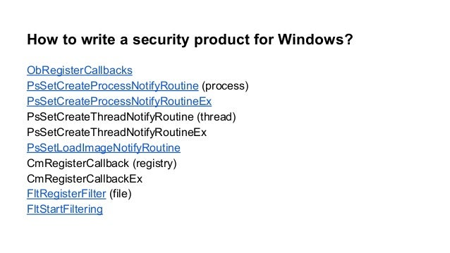 How to write a security product for Windows?  ObRegisterCallbacks  PsSetCreateProcessNotifyRoutine (process)  PsSetCreateP...