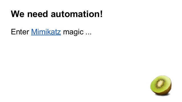 We need automation!  Enter Mimikatz magic ...
