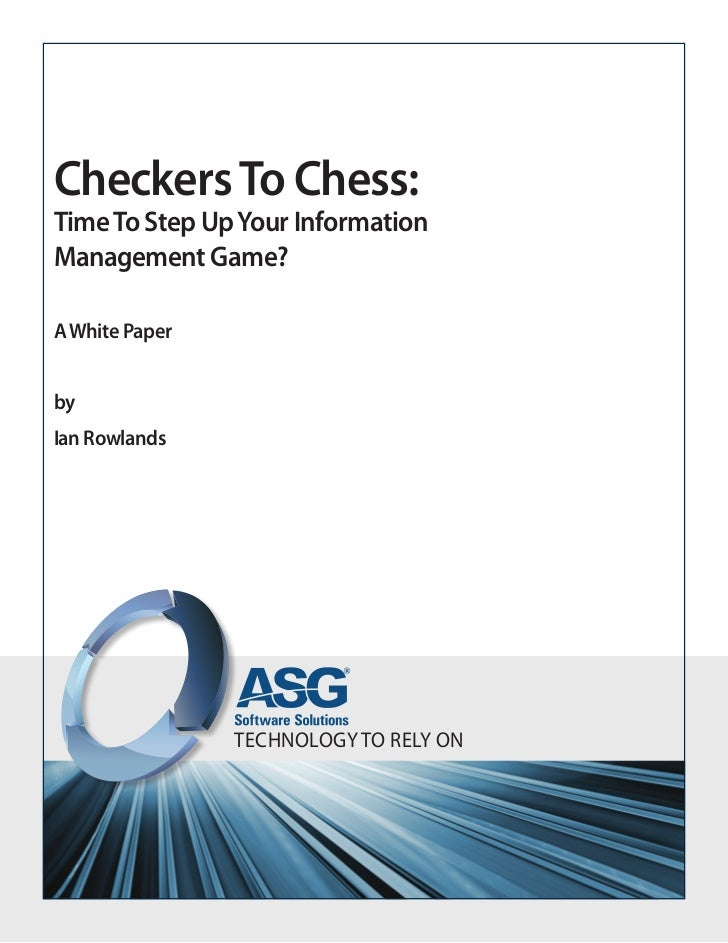 Checkers To Chess:Time To Step Up Your InformationManagement Game?A White PaperbyIan Rowlands                TECHNOLOGY TO...