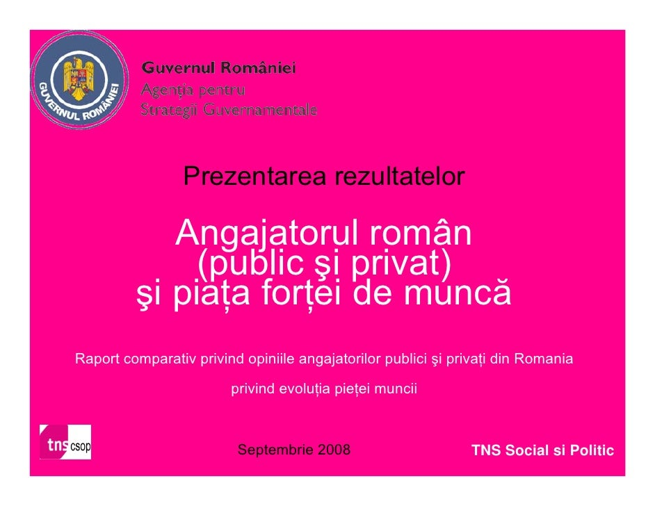 Prezentarea rezultatelor              Angajatorul român               (public şi privat)          şi piaţa forţei de muncă...