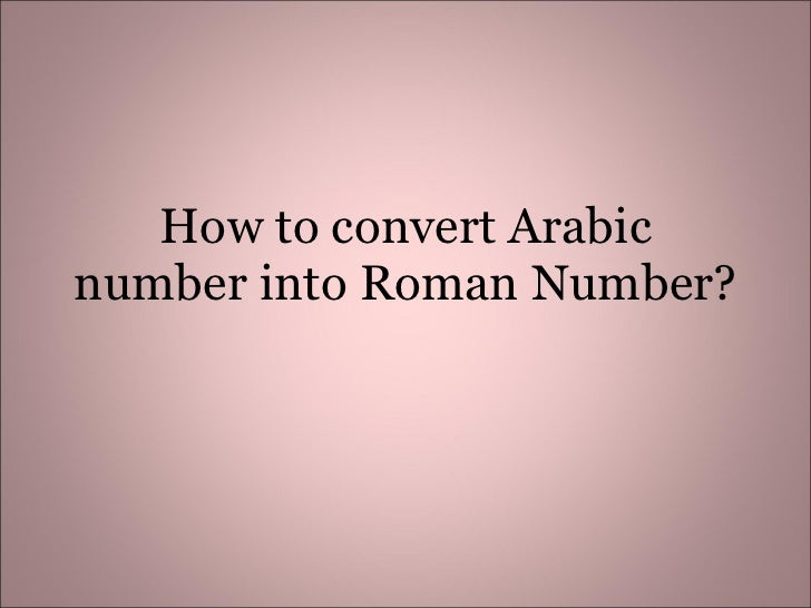 How to convert Arabic number into Roman Number?