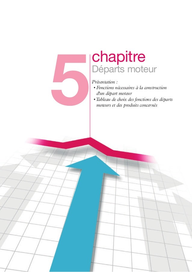 5 - Départs moteurs  5 96  chapitre Départs moteur Présentation : • Fonctions nécessaires à la construction d'un départ mo...