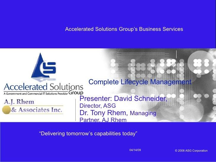 Complete Lifecycle Management Presenter: David Schneider, Director, ASG Dr. Tony Rhem,  Managing Partner, AJ Rhem 06/09/09