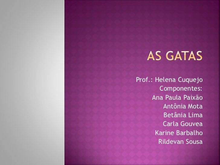 Prof.: Helena Cuquejo Componentes: Ana Paula Paixão Antônia Mota Betânia Lima Carla Gouvea Karine Barbalho Rildevan Sousa