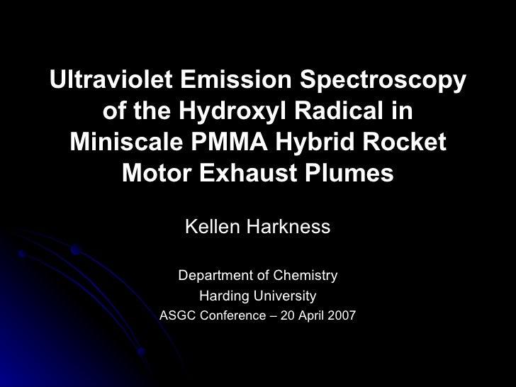 Ultraviolet Emission Spectroscopy of the Hydroxyl Radical in Miniscale PMMA Hybrid Rocket Motor Exhaust Plumes Kellen Hark...