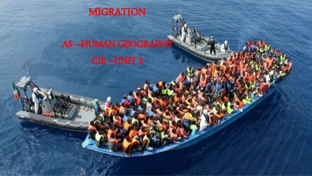 MIGRATION AS –HUMAN GEOGRAPHY CIE –UNIT 2