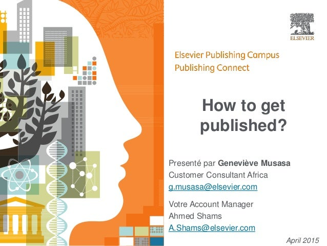 How to get published? Presenté par Geneviève Musasa Customer Consultant Africa g.musasa@elsevier.com April 2015 Votre Acco...