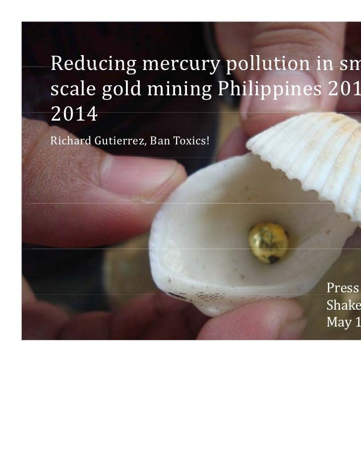 Reducingmercurypollutionin smallReducing mercury pollution in small‐scalegoldminingPhilippines2011‐2014RichardGuti...