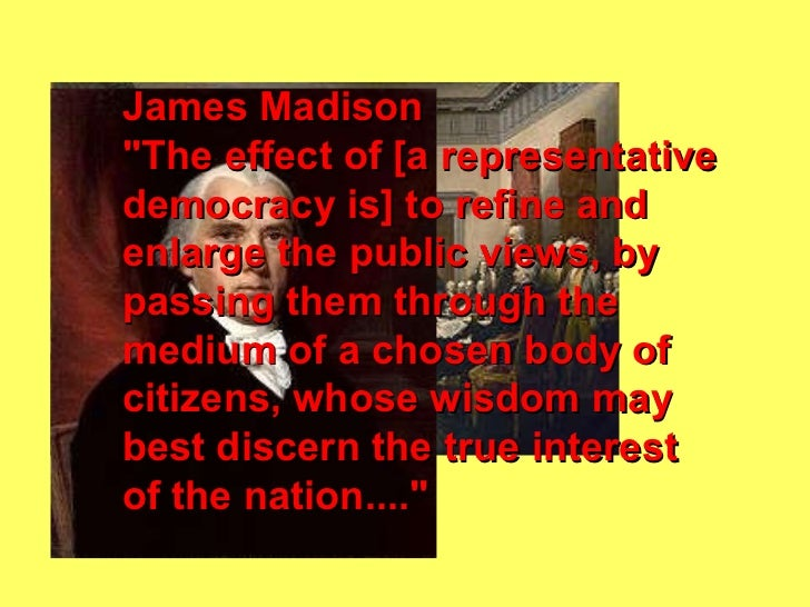 a comparison of direct democracy and republic and the ideas of james madison Notes of rufus king in the federal convention of 1787  vigour and despatch are not properties of a republic-we cannot have these  see also james madison's notes.