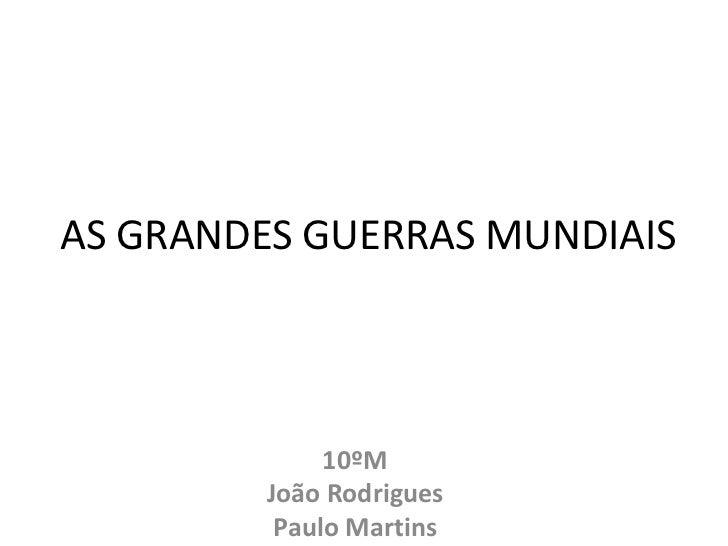 AS GRANDES GUERRAS MUNDIAIS              10ºM         João Rodrigues          Paulo Martins