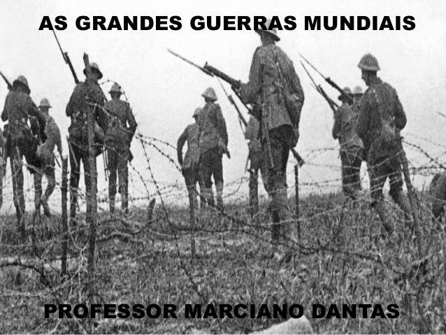 AS GRANDES GUERRAS MUNDIAIS PROFESSOR MARCIANO DANTAS