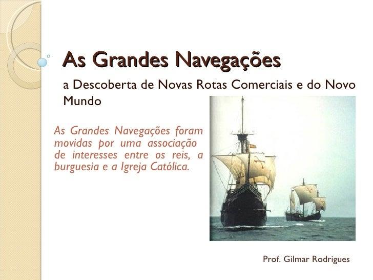 As Grandes Navegações a Descoberta de Novas Rotas Comerciais e do Novo MundoAs Grandes Navegações forammovidas por uma ass...