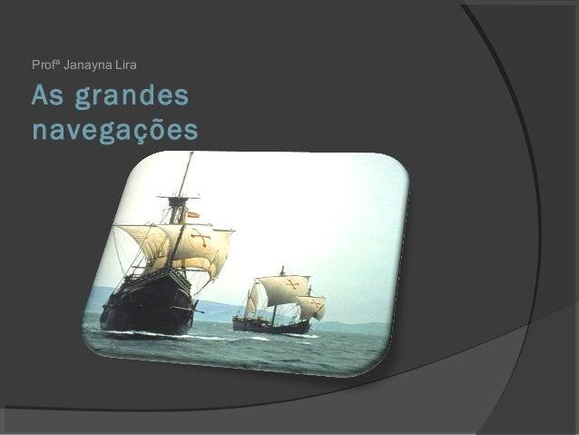 As grandes navegações Profª Janayna Lira