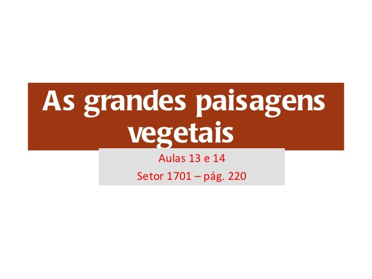 As grandes paisagens vegetais  Aulas 13 e 14 Setor 1701 – pág. 220