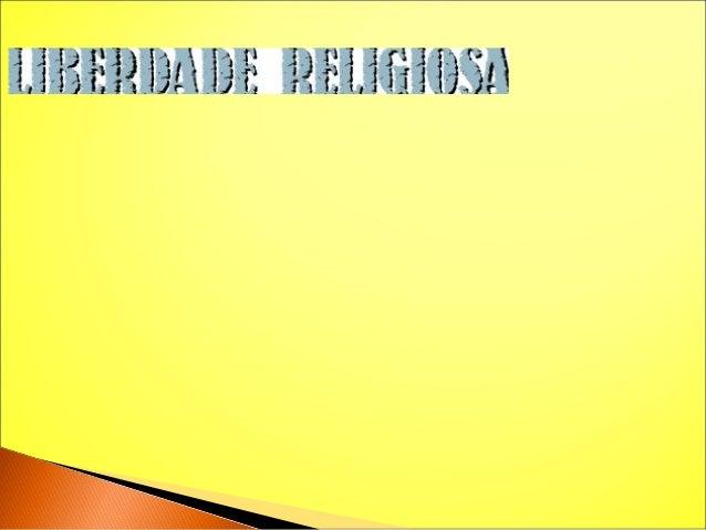 """A Liberdade religiosa é, em primeiro lugar, um... DIREITO FUNDAMENTAL DE TODAS AS PESSOAS!.... """"Toda a pessoa tem direito ..."""