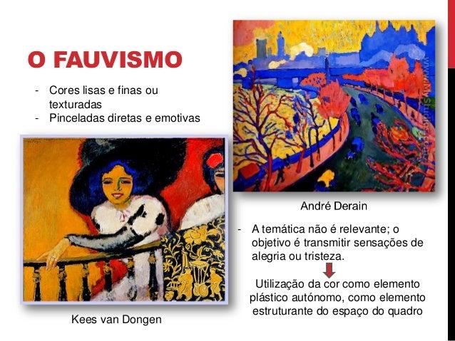 O FAUVISMOKees van Dongen- Cores lisas e finas outexturadas- Pinceladas diretas e emotivas- A temática não é relevante; oo...