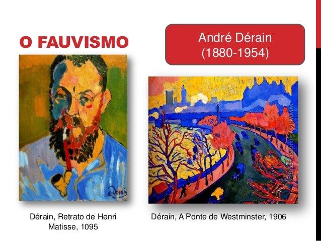 O FAUVISMO André Dérain(1880-1954)Dérain, Retrato de HenriMatisse, 1095Dérain, A Ponte de Westminster, 1906