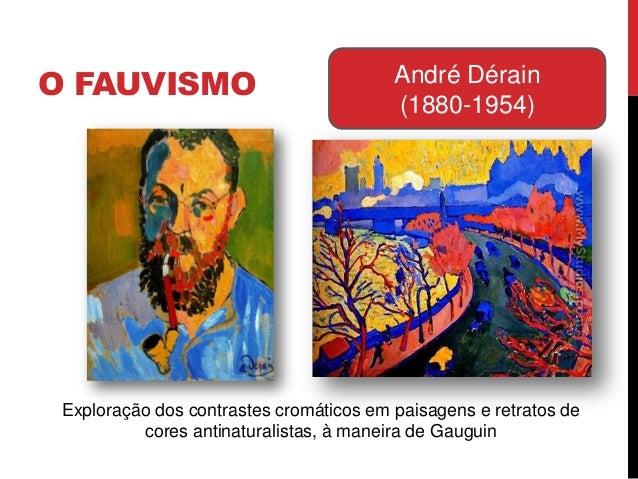 O FAUVISMO André Dérain(1880-1954)Exploração dos contrastes cromáticos em paisagens e retratos decores antinaturalistas, à...