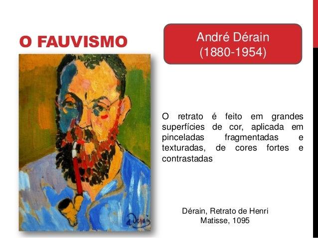 O FAUVISMO André Dérain(1880-1954)Dérain, Retrato de HenriMatisse, 1095O retrato é feito em grandessuperfícies de cor, apl...