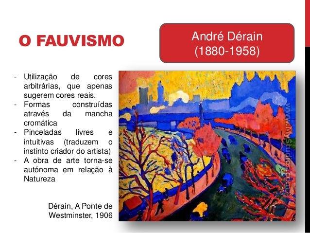 O FAUVISMO André Dérain(1880-1958)- Utilização de coresarbitrárias, que apenassugerem cores reais.- Formas construídasatra...