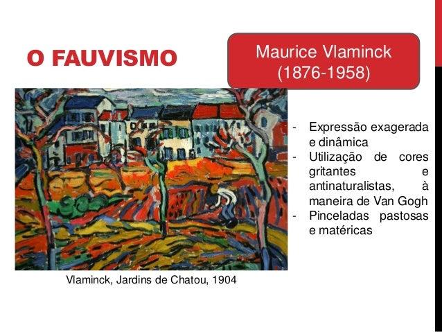 O FAUVISMO Maurice Vlaminck(1876-1958)- Expressão exageradae dinâmica- Utilização de coresgritantes eantinaturalistas, àma...